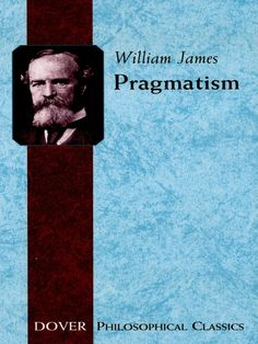 the pragmatic theory of truth william james Pragmatist theories of truth  when william james published a series of lectures  on 'pragmatism: a new name for an old way of thinking' in.