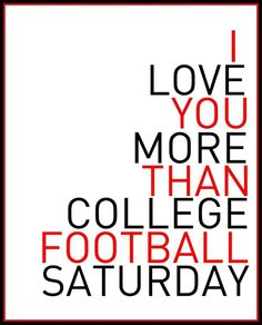 I love you more than college football saturday