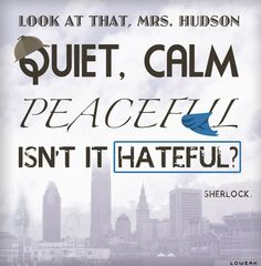 #Sherlock #Quote #BBC  Because we all get bored sometimes.  He simply does it better.