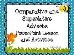 3rd Grade Common Core aligned!  Comparative and Superlative Adverbs PowerPoint Lesson.  This easy lesson is  aligned with Common Core Standards. Colorful and super cute to capture your students' interest!  Introduce this concept with an easy mini-lesson.  Students can work in groups or partners to determine correct adverbs.  Then end with a writing activity. $