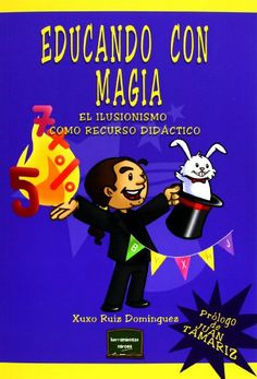 Educando con Magia : el ilusionismo como recurso didáctico. Xuxo Ruiz Domínguez. Narcea, 2013