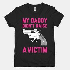 Daddy Didn't Raise A Victim #guns #defense #country