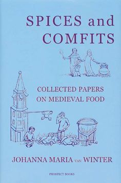 Spices and Comfits: Collected Papers on Medieval Food by Johanna Maria Van Winter