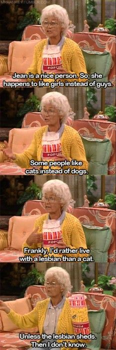 "The Golden Girls. ""Unless the lesbian sheds"" rofl"