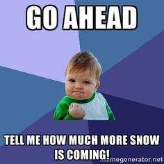 go Ahead Tell me how much more snow is coming! - Success Kid | Meme Generator