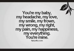 "Him: "" I called you baby""....   Me ""don't call me baby""... Him:"" ok, I won't  My Love"" ♥♡♥♡♥♡♥♡♥♡♥♡"