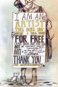 I am an artist this does not mean I will work for free...