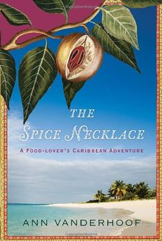 The Spice Necklace: A Food-Lover's Caribbean Adventure by Ann Vanderhoof http://www.amazon.ca/dp/0385663374/ref=cm_sw_r_pi_dp_CRJFvb0G1TFDH