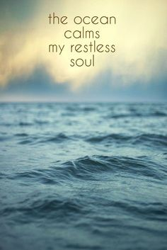 The ocean calms my restless soul. Or the forest or mountains or just nature calms my restless soul Motivacional Quotes, Famous Quotes, Life Quotes, Quotes On Sea, Water Quotes, Travel Qoutes, Restless Soul, Restless Quotes, Image Citation