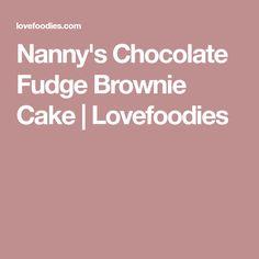 Nanny's Chocolate Fudge Brownie Cake | Lovefoodies