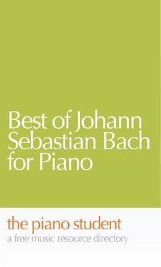 Best of Johann Sebastian Bach for Piano | Easy Free Piano Sheet Music - https://thepianostudent.wordpress.com/2009/11/01/free-sheet-music-best-of-johann-sebastian-bach-for-piano-solo/