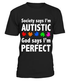 """# Society Says I'm Autistic God Says I'm Perfect T-Shirt .  Special Offer, not available in shops      Comes in a variety of styles and colours      Buy yours now before it is too late!      Secured payment via Visa / Mastercard / Amex / PayPal      How to place an order            Choose the model from the drop-down menu      Click on """"Buy it now""""      Choose the size and the quantity      Add your delivery address and bank details      And that's it!      Tags: Autism Awareness T-Shirt…"""