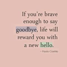 If you're brave enough to say goodbye...