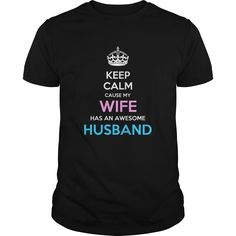 [Cool tshirt names] keep calm cause my wife has an awesome husband  Tshirt-Online