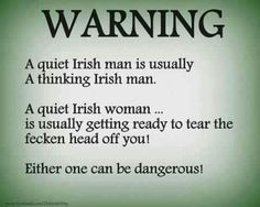 Irish women hahaha watch out lol! As an Irish woman I find this to be very funny, really. But I think you'll find it hard to find an Irish man like that. Irish Girls, Irish Men, Irish Celtic, Irish Baby, Irish American, American History, Native American, American Women, American Indians