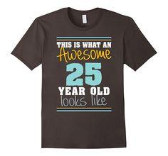 25th Birthday gift shirt Awesome 25 year old tshirt