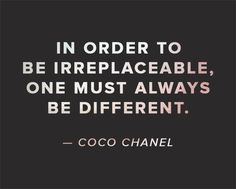 """In order to be irreplaceable, one must always be different."" --Coco Chanel // Via the Threadbare Supply Co. blog"