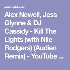 Alex Newell, Jess Glynne & DJ Cassidy - Kill The Lights (with Nile Rodgers) (Audien Remix) - YouTube Music