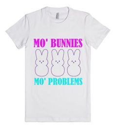 Mo Bunnies Mo Problems Easter Tee Shirt-Unisex White T-Shirt