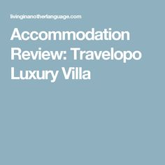 Accommodation Review: Travelopo Luxury Villa