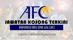 Jawatan Kosong di Konfederasi Bola Sepak Asia (AFC) - 17 Aug 2016   The Asian Football Confederation is the governing body for football in Asia. Founded in 1954 AFC is based in Bukit Jalil Kuala Lumpur Malaysia. The Confederation's main task is the organization of football competitions across Asia such as the prestigous AFC Asian Cup and the AFC Champions League. In addition AFC also organizes educational courses for coachesreferees administrators and sports medical personnel.  Jawatan…