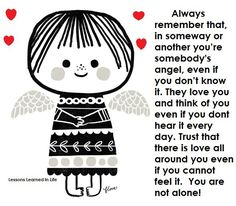 Lessons Learned in Life   You're somebody's angel.