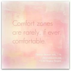 Comfort zones are rarely comfortable