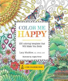 Color Me Happy: 100 Coloring Templates That Will Make You Smile (A Zen Coloring Book) by Lacy Mucklow