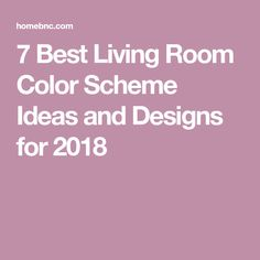 7 Best Living Room Color Scheme Ideas and Designs for 2018