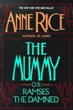 The Mummy by Anne Rice You don't hear about this book much, but this is one of Anne Rice's best.