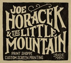 Joe Horacek is a screen printer and has a shop called 'Little Mountain Print Shoppe' he decided to give his shop that title because the name Horacek, translated means Little Mountain. For any enquiries or to just simply check out Joe's work, take a look at his site.