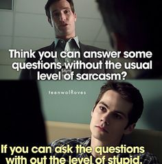 """Teen Wolf- Stiles (Dylan O'Brien) """"I don't know when we find him we can do a sobriety test and with the alphabet we'll start with F and end with U!"""""""