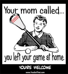 Lacrosse shirts, lax shirts, lacrosse posters, lax stickers and other gifts for lacrosse players and lady laxers anywhere. Lacrosse Memes, Lacrosse Gear, Soccer Memes, Softball Quotes, Sport Quotes, Girls Lacrosse, Team Mom, A Team, Softball Problems