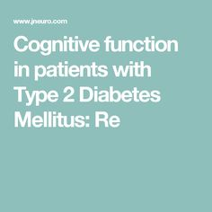 Cognitive function in patients with Type 2 Diabetes Mellitus: Re