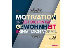 Motivation bringt Dich in Gang. Gewohnheit bringt Dich voran. Jim Rohn