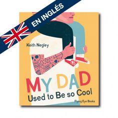 """""""My Dad used to be so cool"""" (Keith Negley). Editorial: Nobrow. Edad recomendada: A partir de 3 años."""