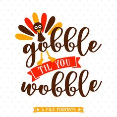 Gobble til you Wobble SVG for Silhouette and Cricut vinyl craft projects and iron on transfer paper. Vinyl Craft Projects, Vinyl Crafts, Fun Crafts, Art Projects, Shilouette Cameo, Gobble Til You Wobble, Thanksgiving Crafts, Thanksgiving Quotes, Thanksgiving Graphics