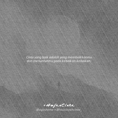 Cinta yang baik itu... . 10/12/2017 . Daily Reminder, Islamic Quotes, Love Story, Qoutes, Love Quotes, Motivational Quotes, Wisdom, Humor, Sayings