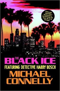 The Black Ice by Michael Connelly Michael Connelly, South Of The Border, Hollywood Boulevard, Detective, Book Worms, Good Books, Ice, Author, Black
