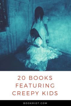Dig into some books about creepy kids.