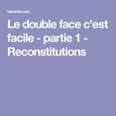 Le double face c'est facile - partie 1 - Reconstitutions