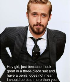 Equal Pay Day Ryan Gosling Thinks You Should Ask For That Raise - The Frisky