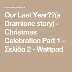 Our Last Year❤️(a Dramione story) - Christmas Celebration Part 1 - Σελίδα 2 - Wattpad