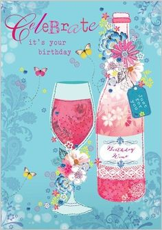 Happy Birthday - Celebrate Your Birthday - Birthday Wine - cocktail Birthday Blessings, Birthday Wishes Cards, Happy Birthday Messages, Happy Birthday Greetings, Birthday Posts, Birthday Love, Birthday Quotes, It's Your Birthday, Happy 17th Birthday