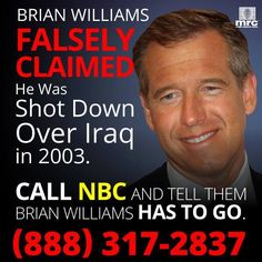 Brian Williams falsely claimed he was shot down over Iraq in 2003. His lie is a slap in the face to all those who have served.  Call NBC/Comcast and tell them Brian Williams has to go.  (888) 317-2837