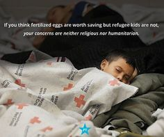If you think fertilized eggs are worth saving, but refugee kids r not, your concerns are neither religious nor humanitarian. Pro Choice, Atheism, Pro Life, Social Issues, Social Justice, Equality, Thoughts, Sayings, Words
