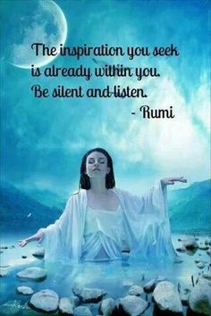 The inspiration you seek is already within you. Be silent and listen. - Rumi quote #inspiration #silence