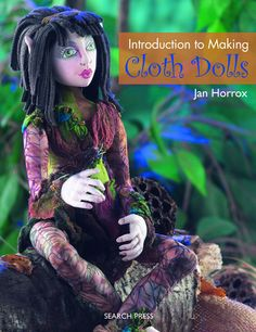Jan Horrox Cloth Doll and Textile Supplies — An Introduction to Making Cloth Dolls by Jan Horrox.