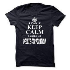 I Can't Keep Calm I Work At Deluxe Corporation T-Shirts, Hoodies. Check Price ==> https://www.sunfrog.com/LifeStyle/I-Cant-Keep-Calm-I-Work-At-Deluxe-Corporation.html?id=41382