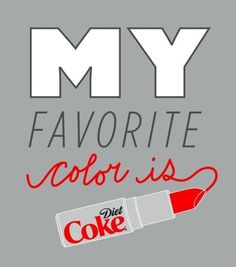 My favorite color is diet coke! Diet Coke Addiction, Coca Cola, Lose Body Fat, Living At Home, Make Me Happy, Inspire Me, Favorite Color, Favorite Things, Humor
